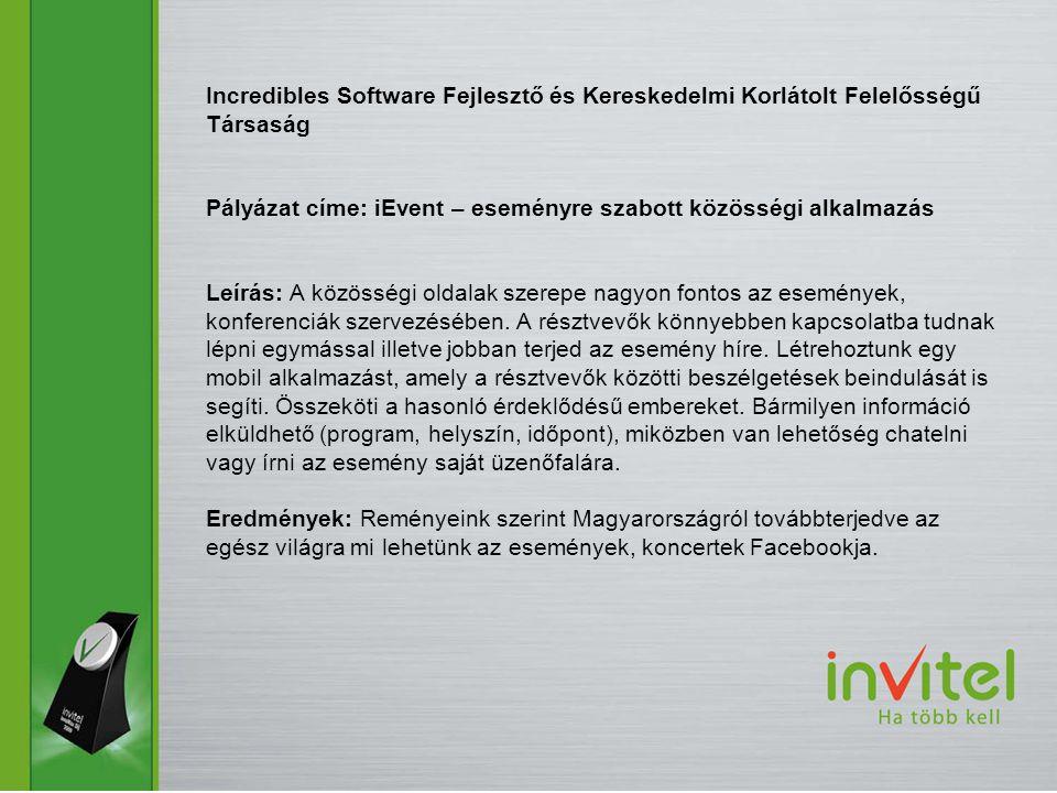 Incredibles Software Fejlesztő és Kereskedelmi Korlátolt Felelősségű Társaság Pályázat címe: iEvent – eseményre szabott közösségi alkalmazás Leírás: A közösségi oldalak szerepe nagyon fontos az események, konferenciák szervezésében.