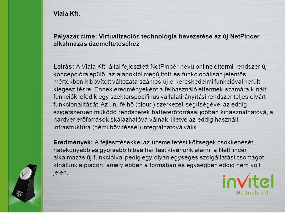 Viala Kft. Pályázat címe: Virtualizációs technológia bevezetése az új NetPincér alkalmazás üzemeltetéséhez.