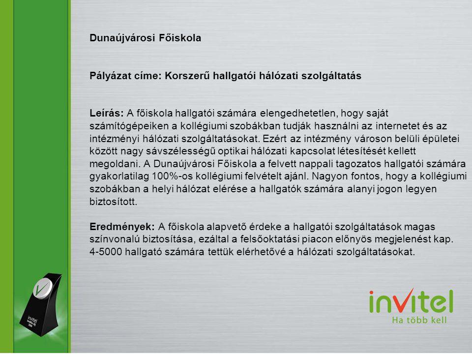 Dunaújvárosi Főiskola Pályázat címe: Korszerű hallgatói hálózati szolgáltatás Leírás: A főiskola hallgatói számára elengedhetetlen, hogy saját számítógépeiken a kollégiumi szobákban tudják használni az internetet és az intézményi hálózati szolgáltatásokat.