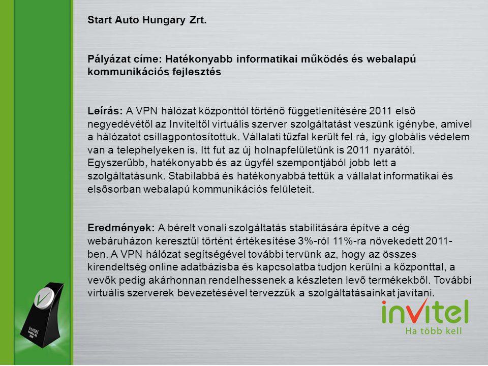 Start Auto Hungary Zrt. Pályázat címe: Hatékonyabb informatikai működés és webalapú kommunikációs fejlesztés.