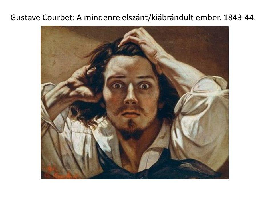 Gustave Courbet: A mindenre elszánt/kiábrándult ember. 1843-44.