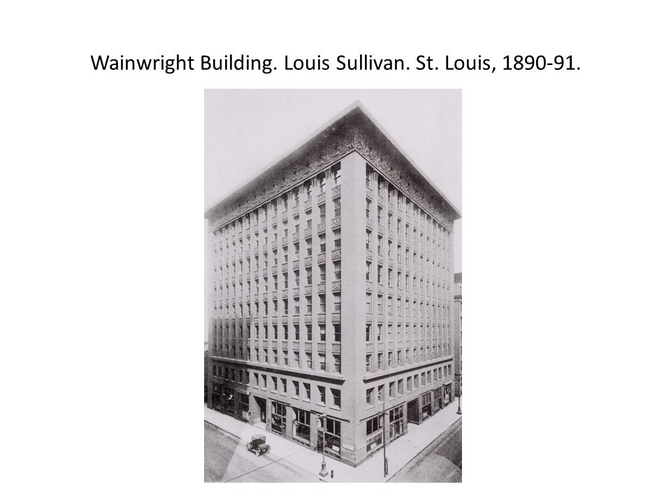 Wainwright Building. Louis Sullivan. St. Louis, 1890-91.