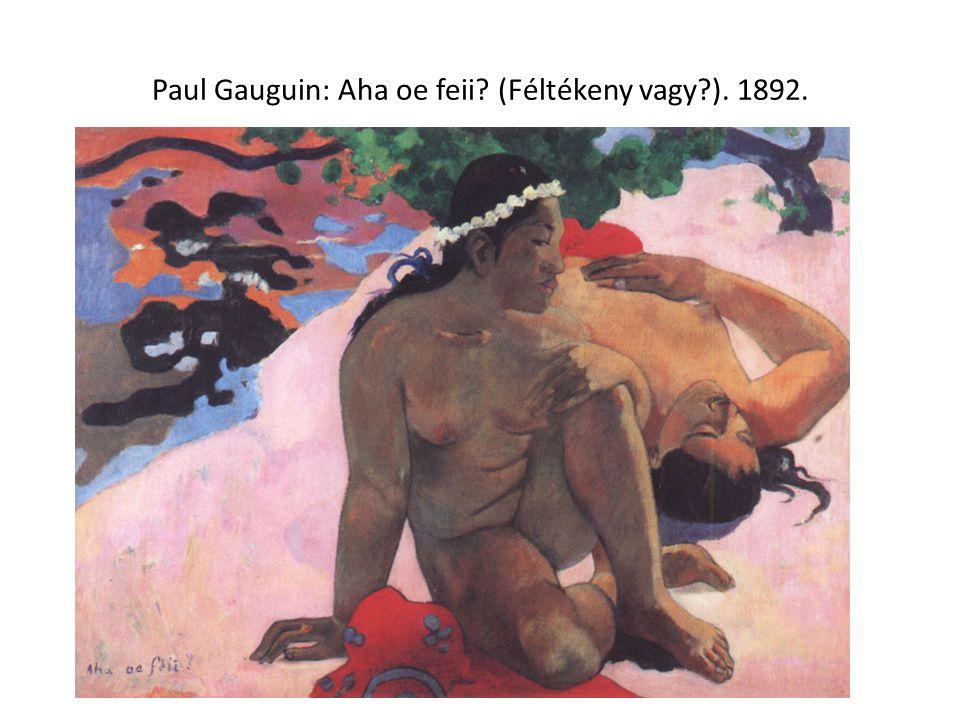 Paul Gauguin: Aha oe feii (Féltékeny vagy ). 1892.