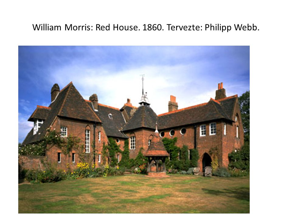 William Morris: Red House. 1860. Tervezte: Philipp Webb.