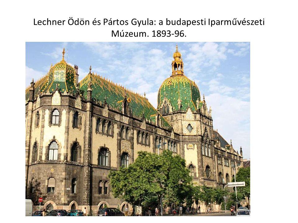 Lechner Ödön és Pártos Gyula: a budapesti Iparművészeti Múzeum. 1893-96.