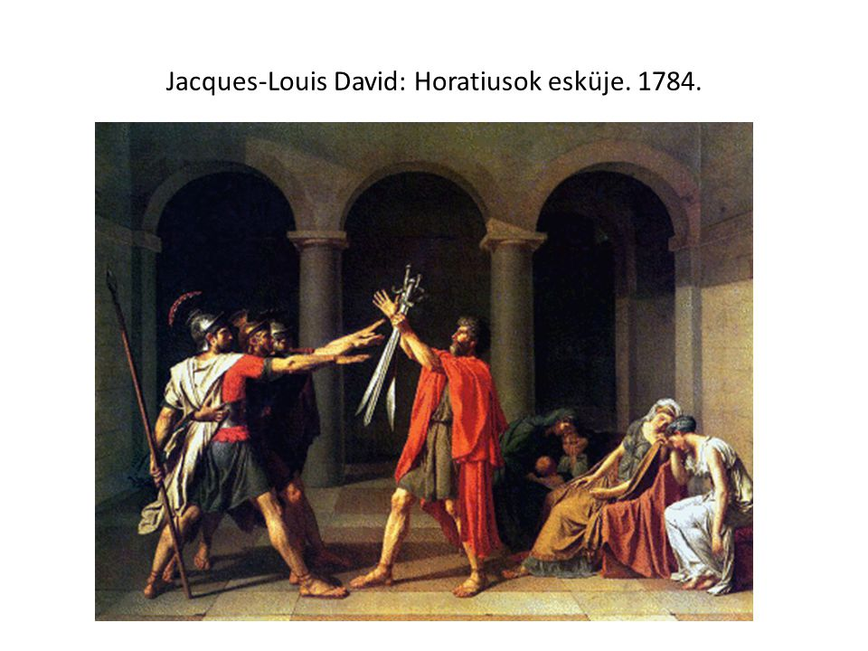 Jacques-Louis David: Horatiusok esküje. 1784.