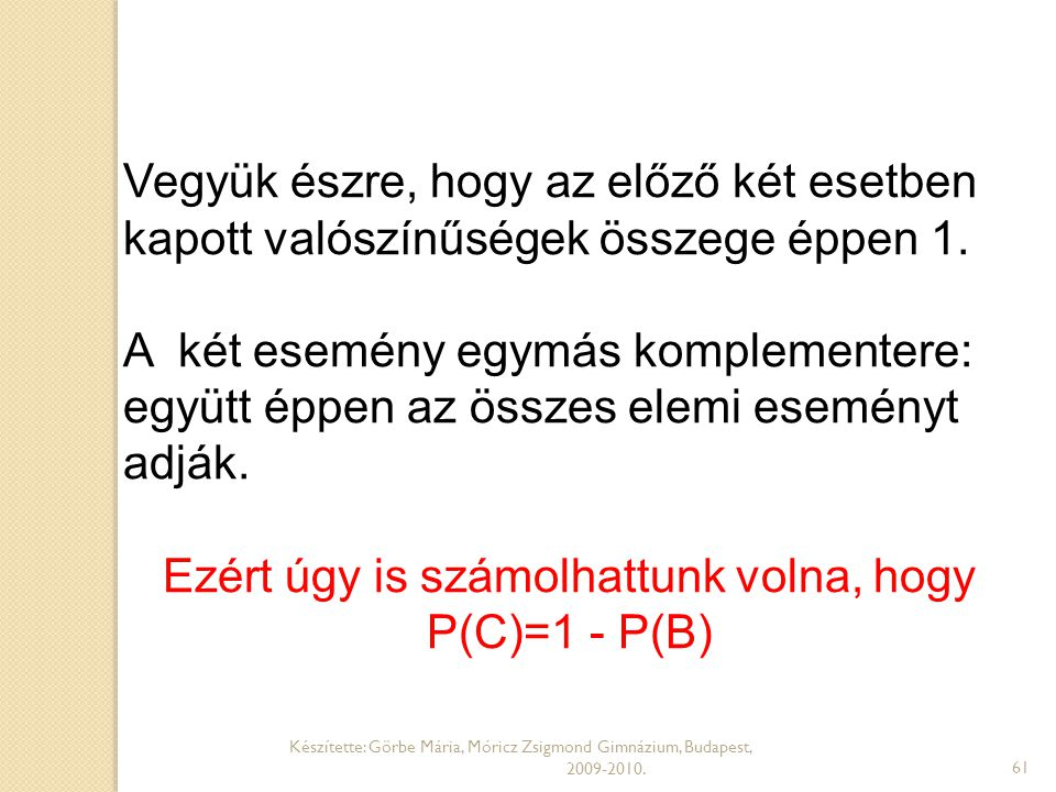 Ezért úgy is számolhattunk volna, hogy P(C)=1 - P(B)