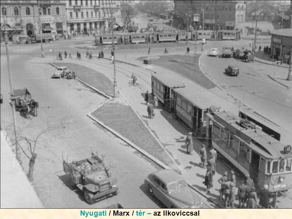 Nyugati / Marx / tér – az Ilkoviccsal