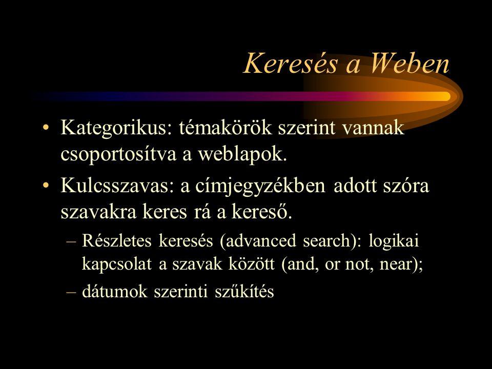 Keresés a Weben Kategorikus: témakörök szerint vannak csoportosítva a weblapok. Kulcsszavas: a címjegyzékben adott szóra szavakra keres rá a kereső.