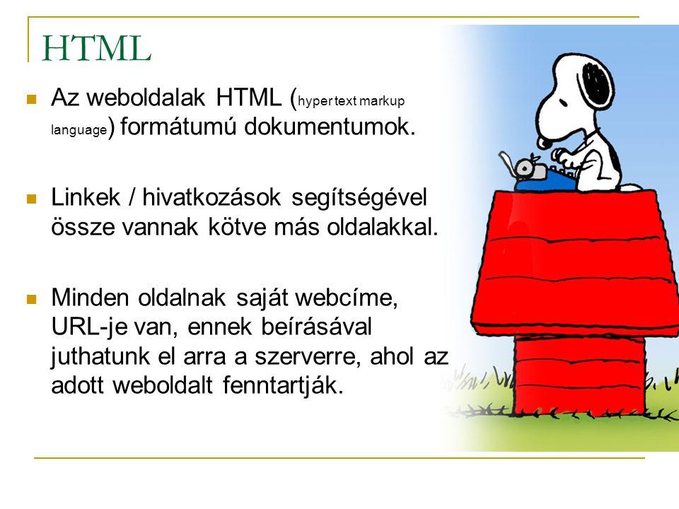 HTML Az weboldalak HTML (hyper text markup language) formátumú dokumentumok. Linkek / hivatkozások segítségével össze vannak kötve más oldalakkal.