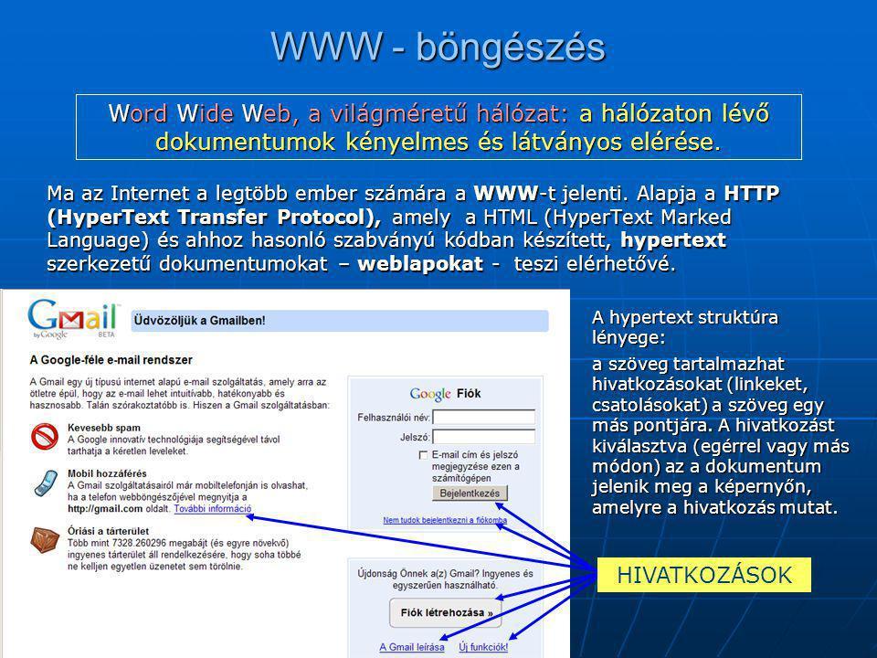 WWW - böngészés Word Wide Web, a világméretű hálózat: a hálózaton lévő dokumentumok kényelmes és látványos elérése.
