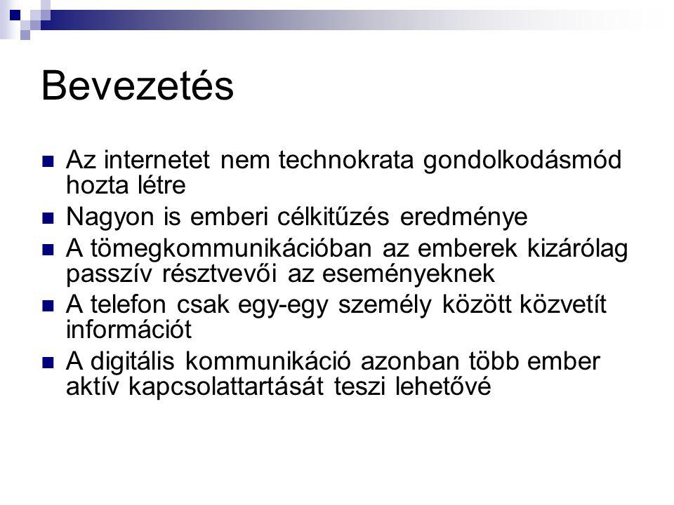 Bevezetés Az internetet nem technokrata gondolkodásmód hozta létre