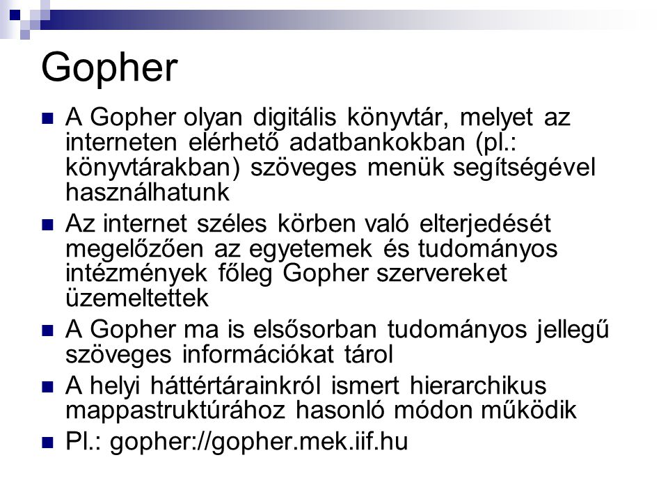 Gopher A Gopher olyan digitális könyvtár, melyet az interneten elérhető adatbankokban (pl.: könyvtárakban) szöveges menük segítségével használhatunk.
