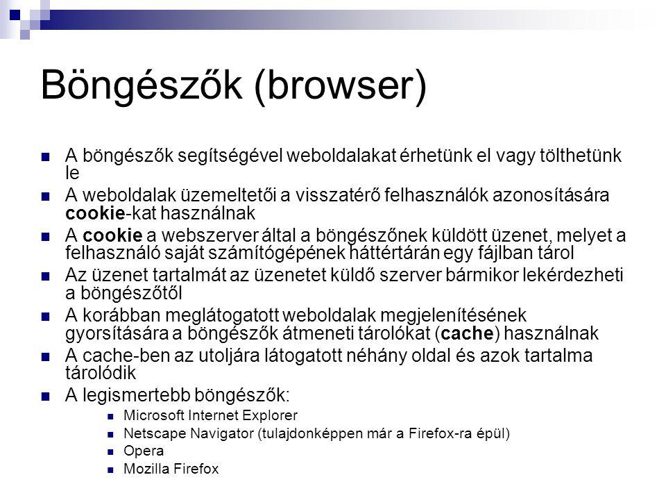 Böngészők (browser) A böngészők segítségével weboldalakat érhetünk el vagy tölthetünk le.
