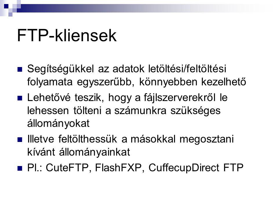 FTP-kliensek Segítségükkel az adatok letöltési/feltöltési folyamata egyszerűbb, könnyebben kezelhető.