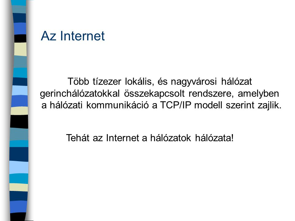 Tehát az Internet a hálózatok hálózata!