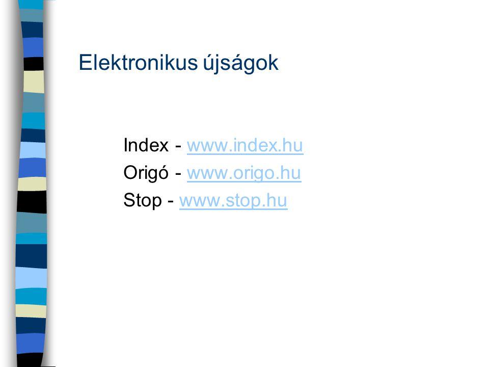 Elektronikus újságok Index - www.index.hu Origó - www.origo.hu