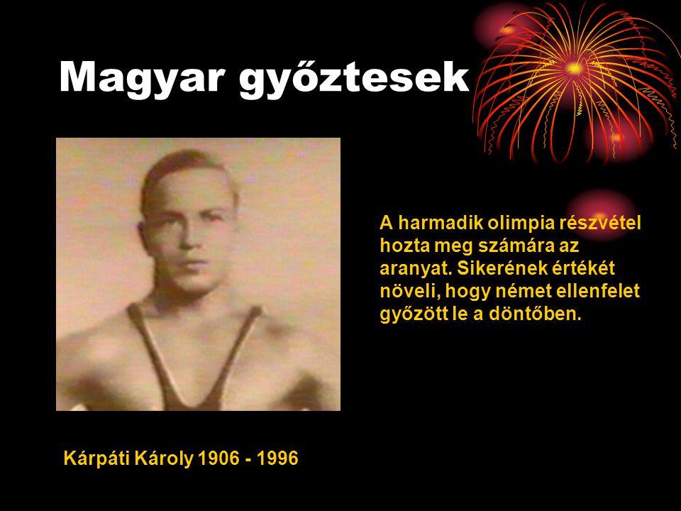 Magyar győztesek A harmadik olimpia részvétel hozta meg számára az aranyat. Sikerének értékét növeli, hogy német ellenfelet győzött le a döntőben.