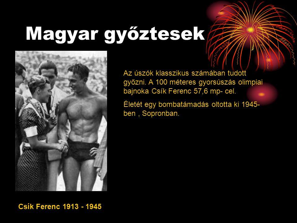 Magyar győztesek Az úszók klasszikus számában tudott győzni. A 100 méteres gyorsúszás olimpiai bajnoka Csík Ferenc 57,6 mp- cel.