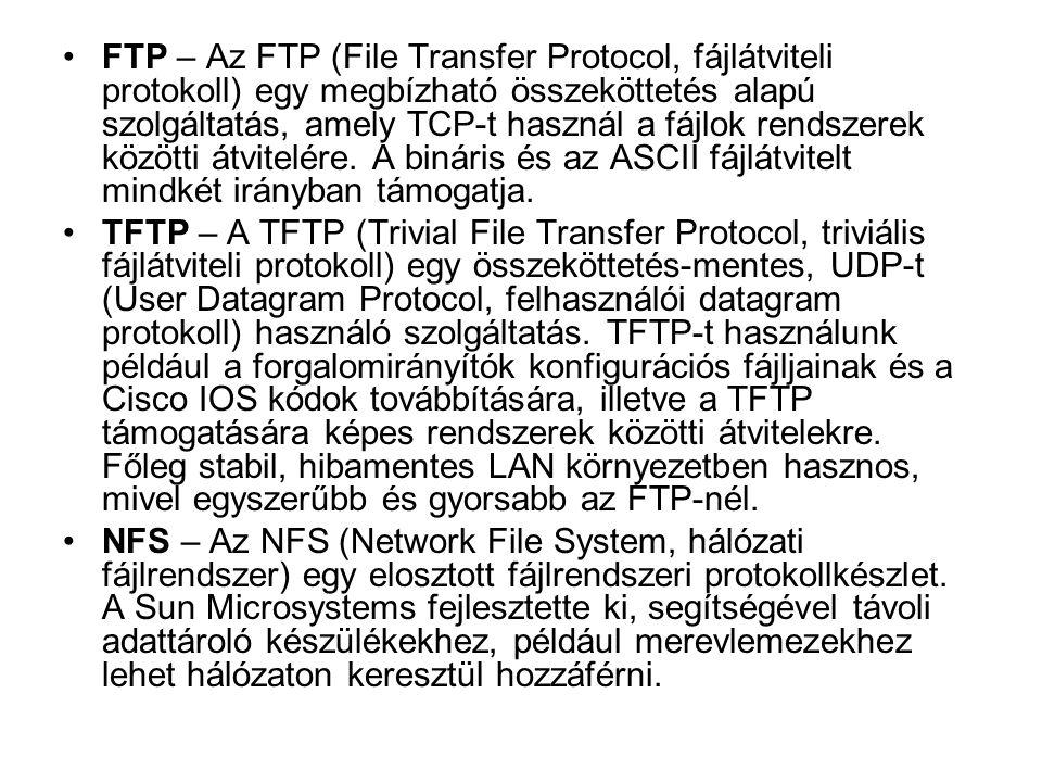 FTP – Az FTP (File Transfer Protocol, fájlátviteli protokoll) egy megbízható összeköttetés alapú szolgáltatás, amely TCP-t használ a fájlok rendszerek közötti átvitelére. A bináris és az ASCII fájlátvitelt mindkét irányban támogatja.