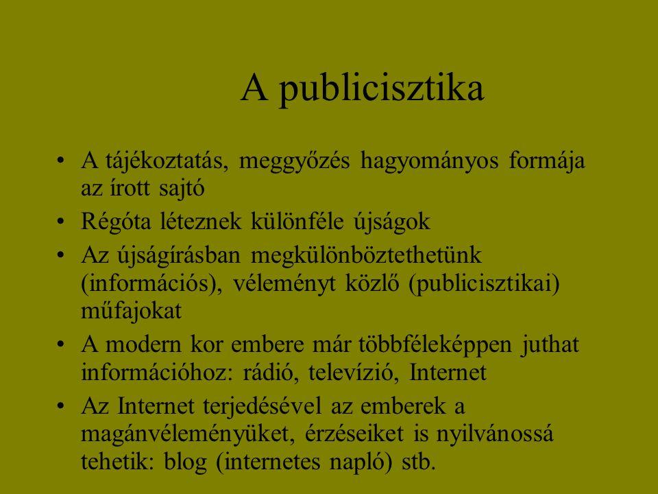 A publicisztika A tájékoztatás, meggyőzés hagyományos formája az írott sajtó. Régóta léteznek különféle újságok.