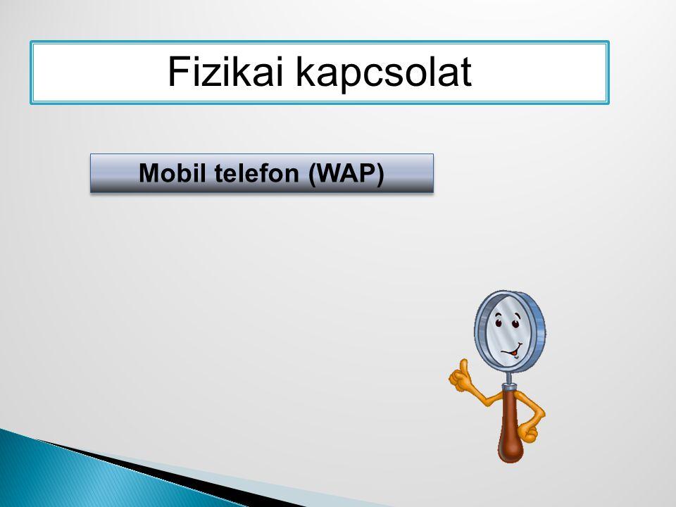 Fizikai kapcsolat Mobil telefon (WAP)