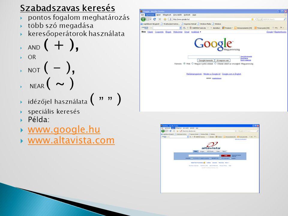 www.google.hu www.altavista.com Szabadszavas keresés Példa: