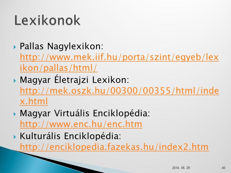 Lexikonok Pallas Nagylexikon: http://www.mek.iif.hu/porta/szint/egyeb/lex ikon/pallas/html/