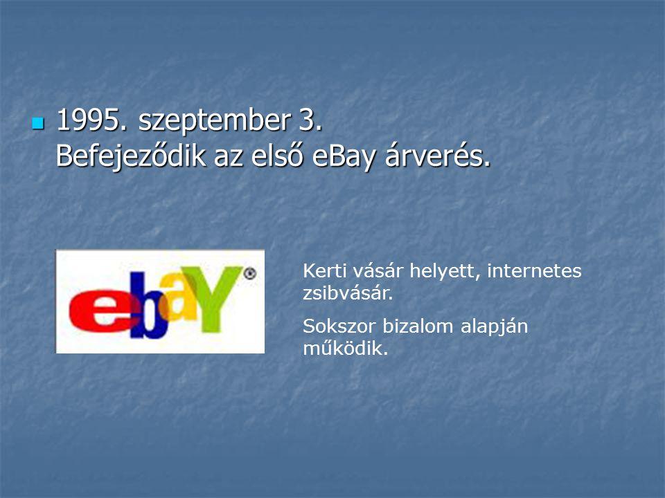 1995. szeptember 3. Befejeződik az első eBay árverés.