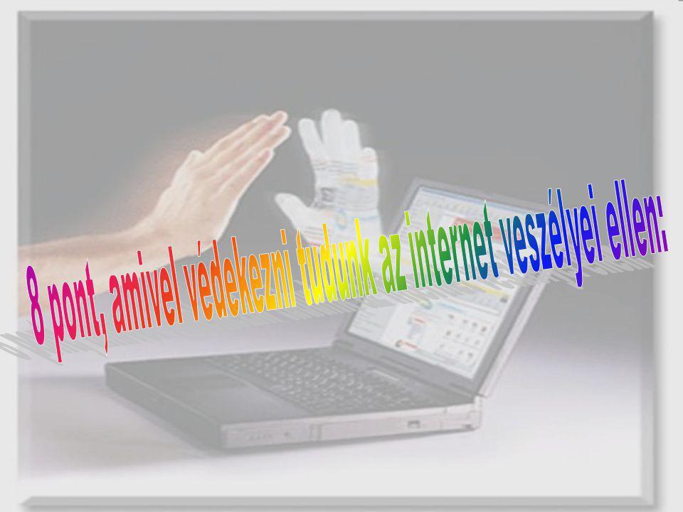 8 pont, amivel védekezni tudunk az internet veszélyei ellen: