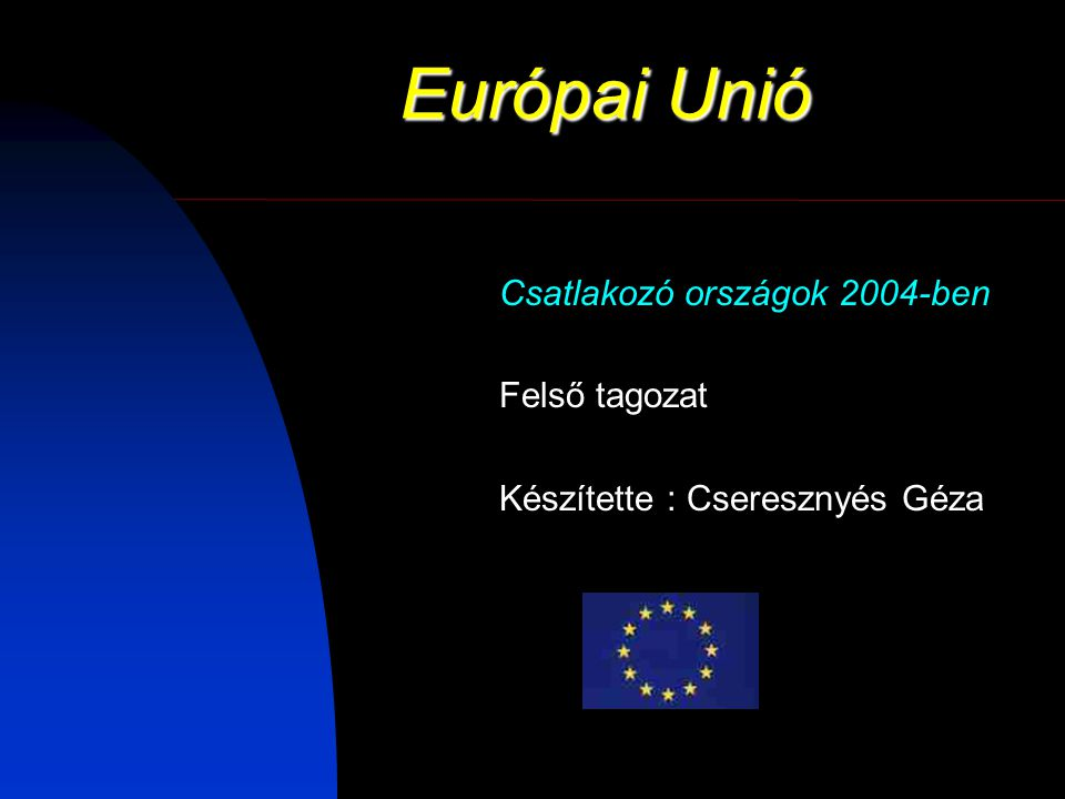 Európai Unió Csatlakozó országok 2004-ben Felső tagozat