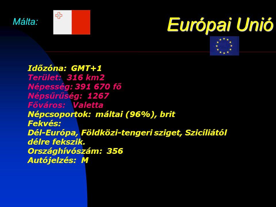 Európai Unió Málta: Időzóna: GMT+1 Terület: 316 km2 Népesség: 391 670 fő Népsűrűség: 1267 Főváros: Valetta.