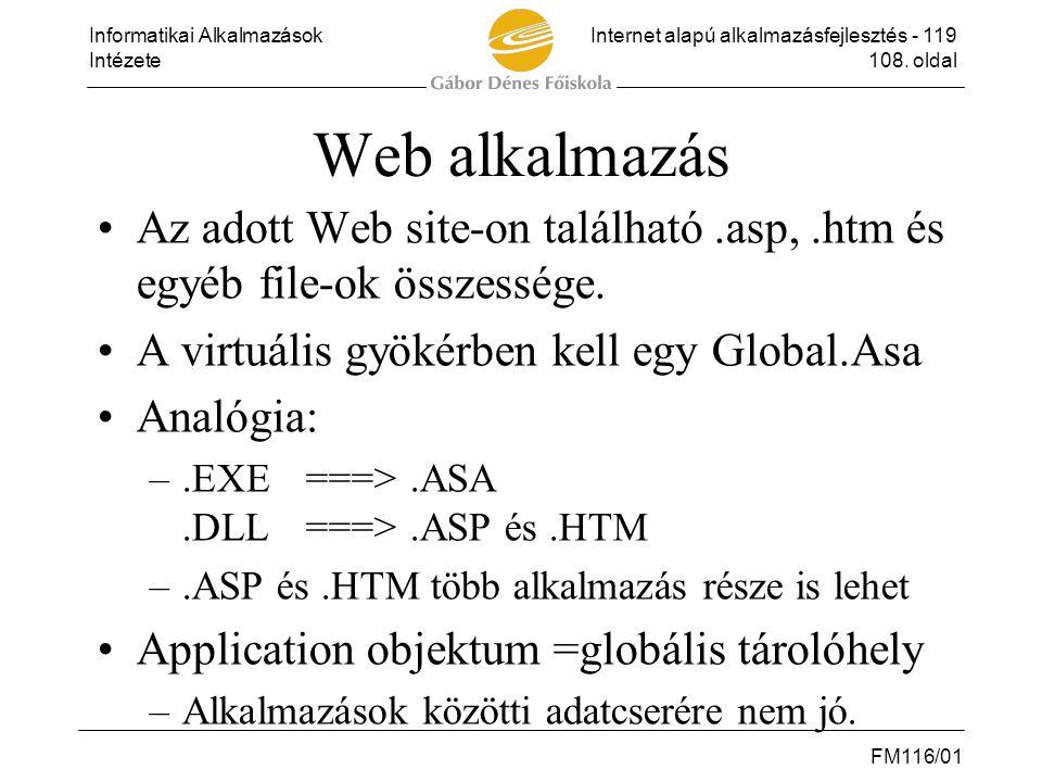 Web alkalmazás Az adott Web site-on található .asp, .htm és egyéb file-ok összessége. A virtuális gyökérben kell egy Global.Asa.