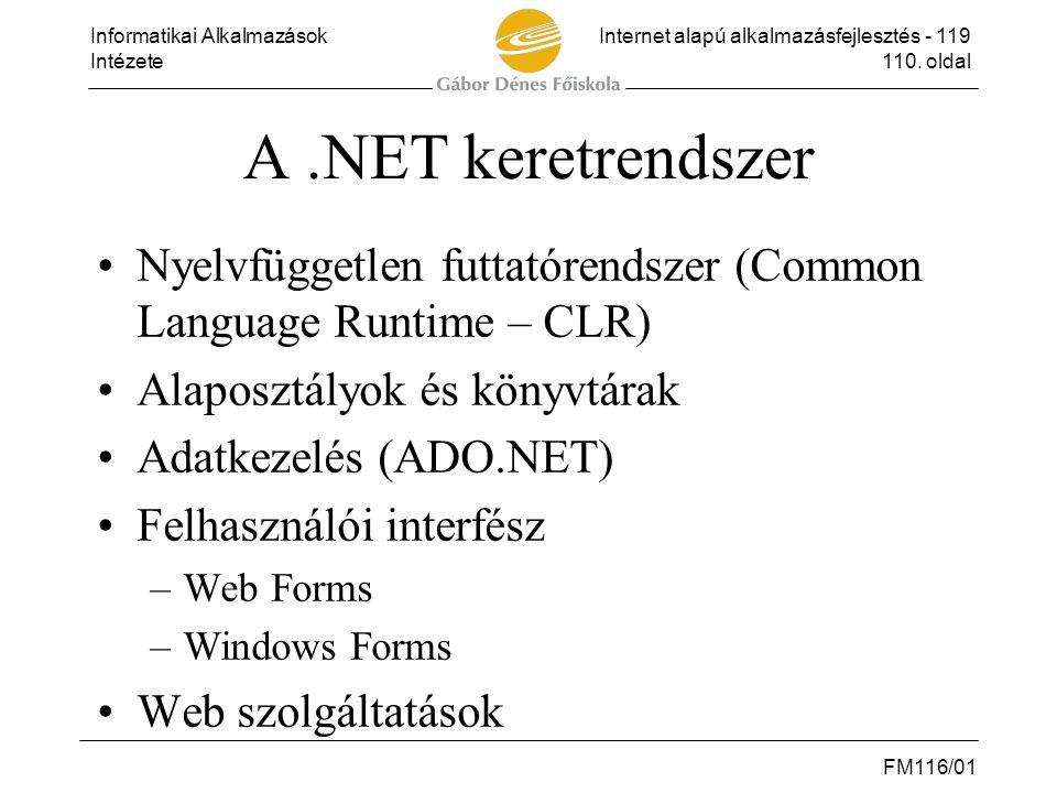 A .NET keretrendszer Nyelvfüggetlen futtatórendszer (Common Language Runtime – CLR) Alaposztályok és könyvtárak.