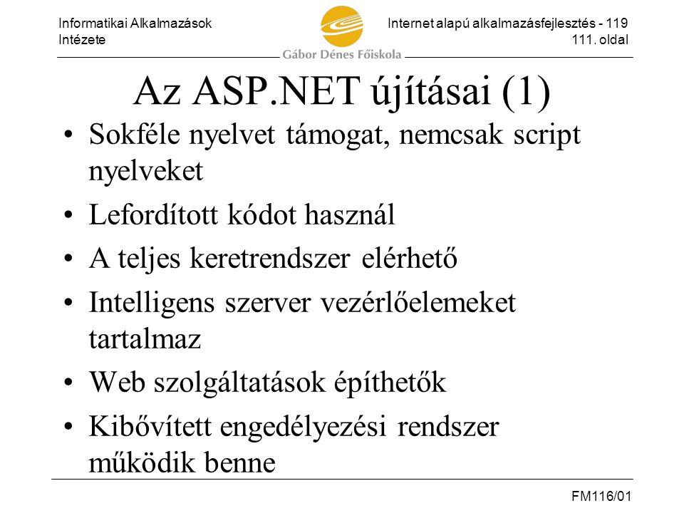 Az ASP.NET újításai (1) Sokféle nyelvet támogat, nemcsak script nyelveket. Lefordított kódot használ.