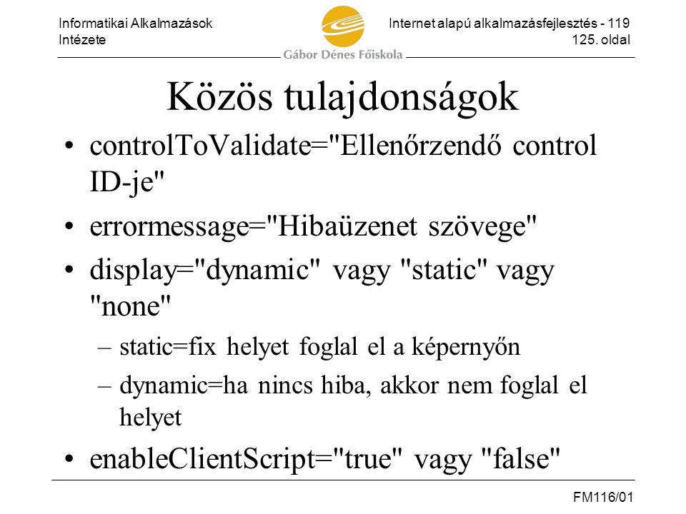 Közös tulajdonságok controlToValidate= Ellenőrzendő control ID-je