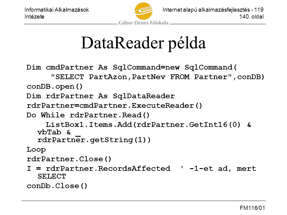 DataReader példa Dim cmdPartner As SqlCommand=new SqlCommand(