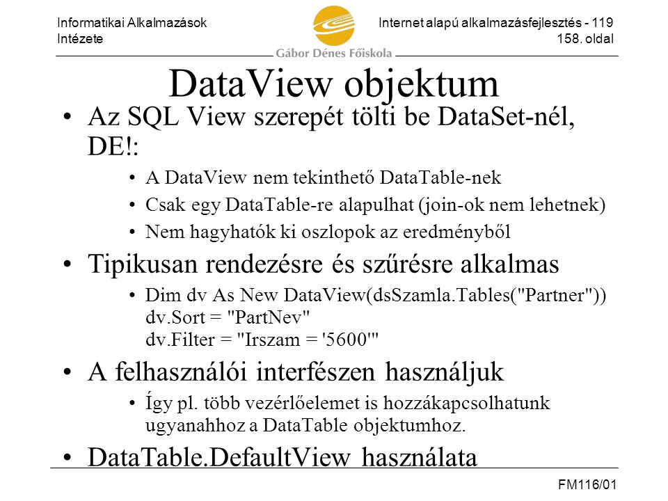 DataView objektum Az SQL View szerepét tölti be DataSet-nél, DE!: