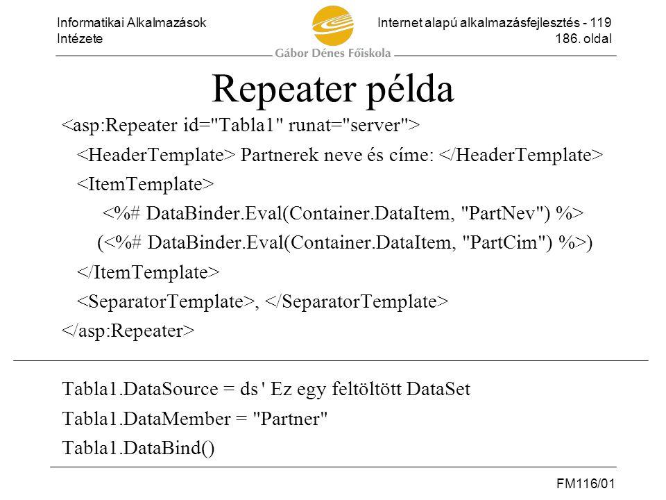 Repeater példa <asp:Repeater id= Tabla1 runat= server >
