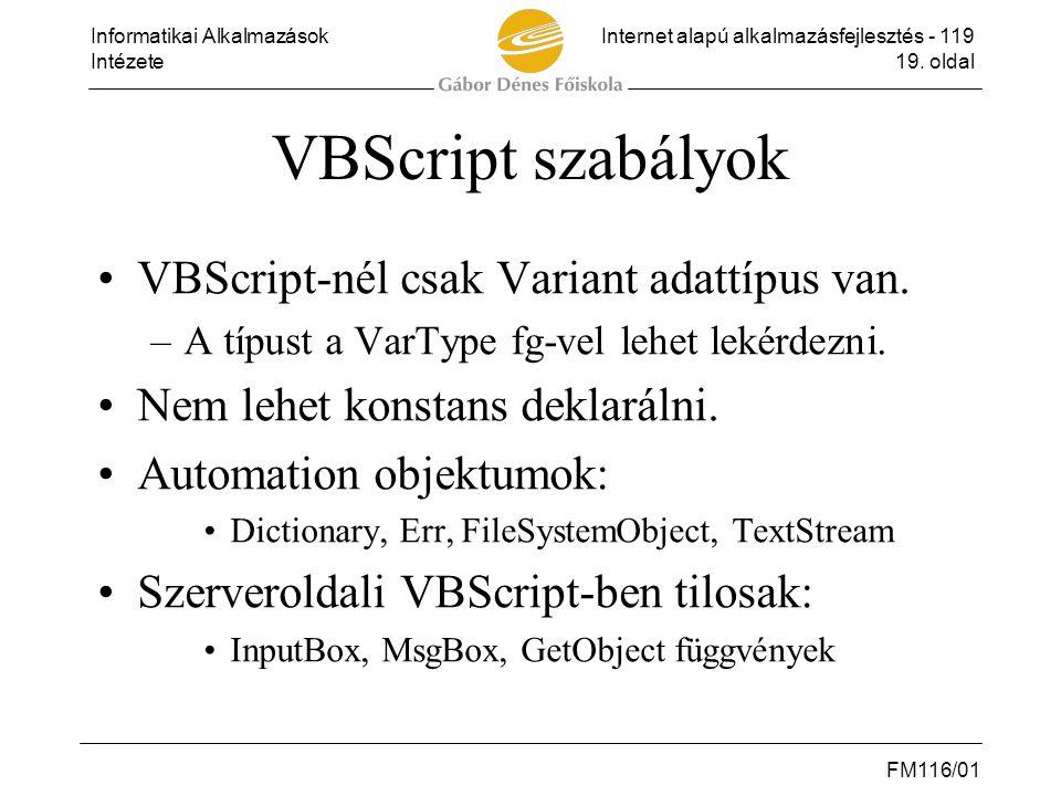 VBScript szabályok VBScript-nél csak Variant adattípus van.
