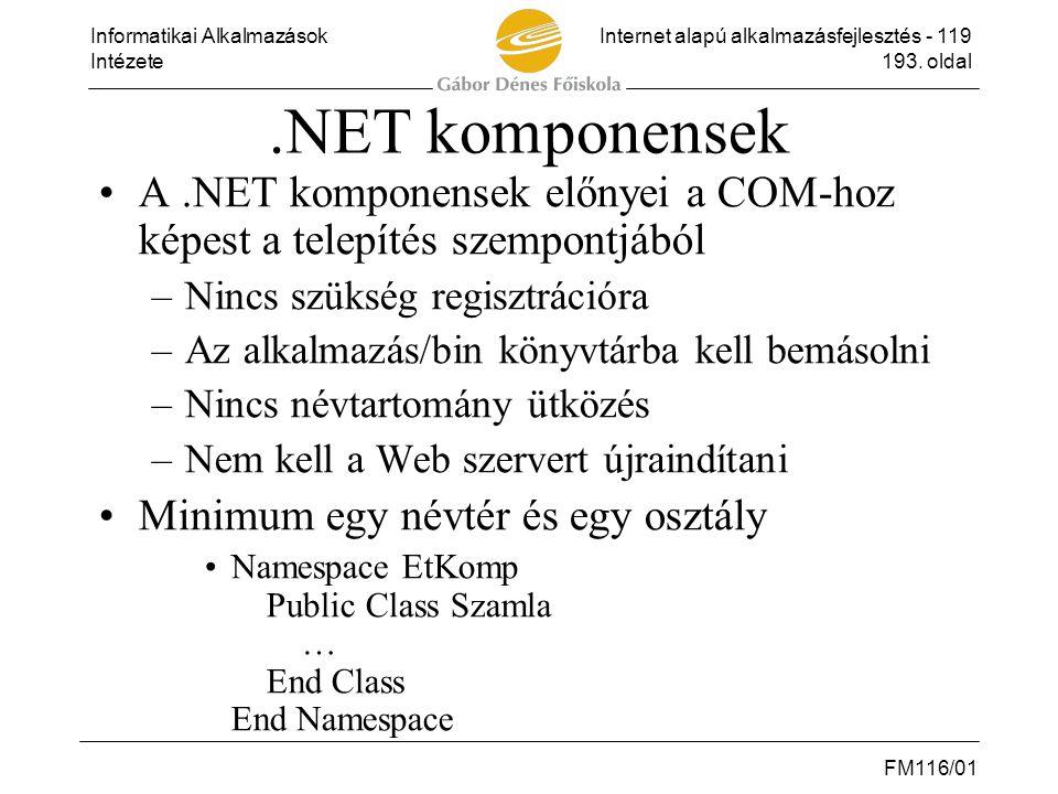 .NET komponensek A .NET komponensek előnyei a COM-hoz képest a telepítés szempontjából. Nincs szükség regisztrációra.