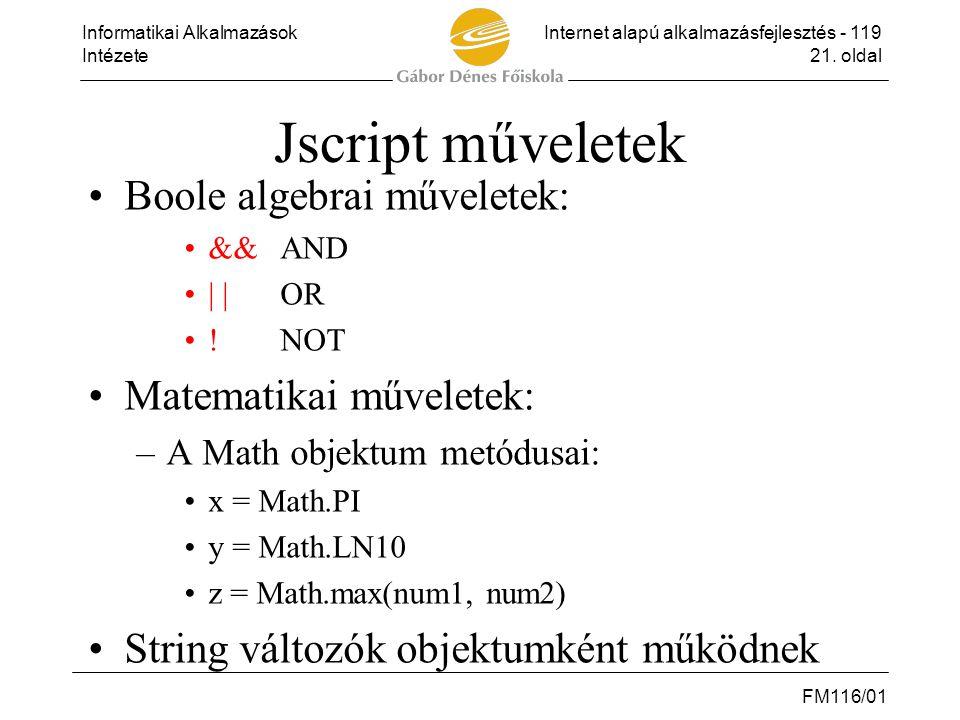 Jscript műveletek Boole algebrai műveletek: Matematikai műveletek: