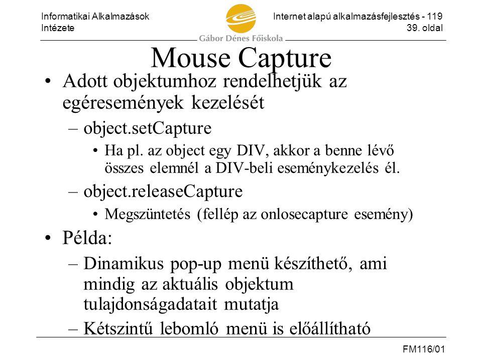 Mouse Capture Adott objektumhoz rendelhetjük az egéresemények kezelését. object.setCapture.