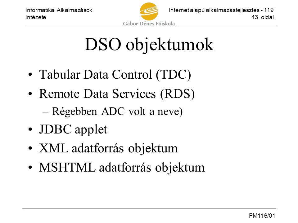 DSO objektumok Tabular Data Control (TDC) Remote Data Services (RDS)