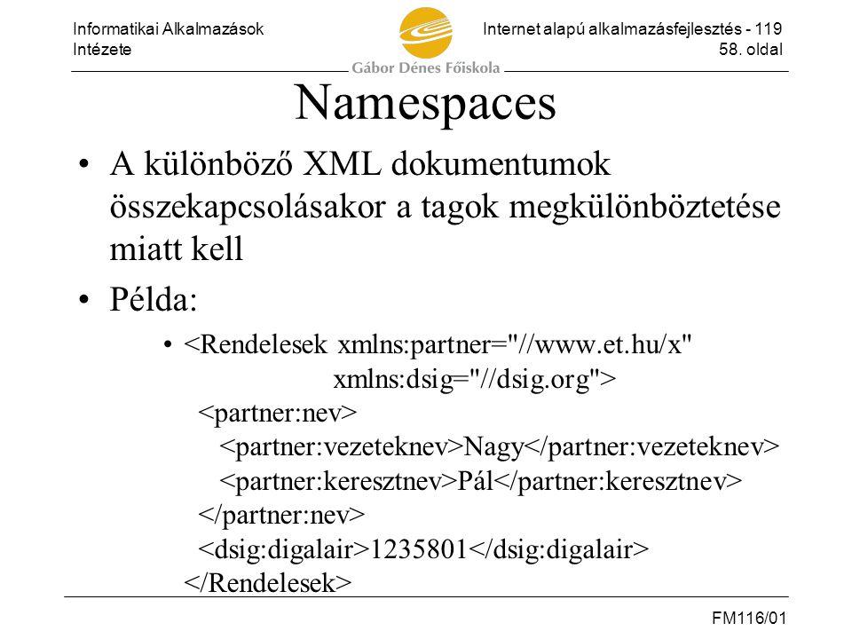 Namespaces A különböző XML dokumentumok összekapcsolásakor a tagok megkülönböztetése miatt kell. Példa: