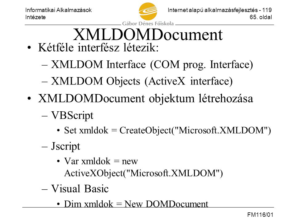 XMLDOMDocument Kétféle interfész létezik: