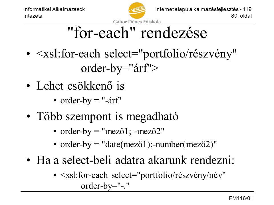 for-each rendezése <xsl:for-each select= portfolio/részvény order-by= árf > Lehet csökkenő is.