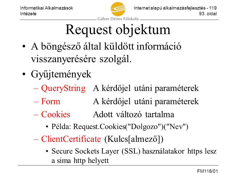 Request objektum A böngésző által küldött információ visszanyerésére szolgál. Gyűjtemények. QueryString A kérdőjel utáni paraméterek.