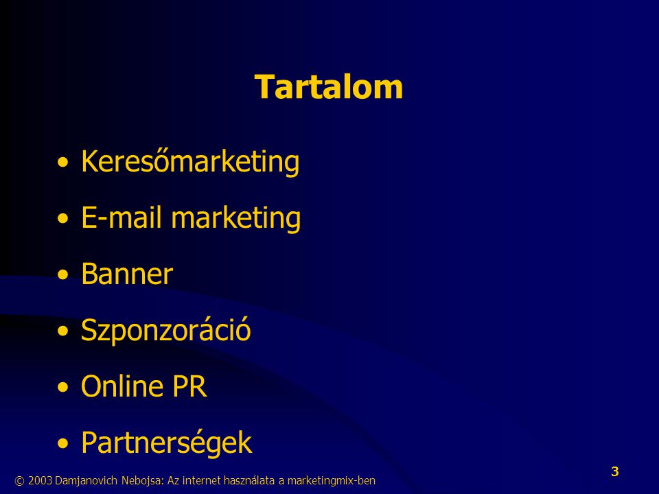 Tartalom Keresőmarketing E-mail marketing Banner Szponzoráció