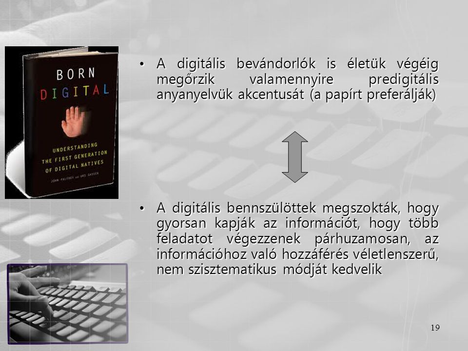 A digitális bevándorlók is életük végéig megőrzik valamennyire predigitális anyanyelvük akcentusát (a papírt preferálják)